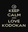 KEEP CALM AND LOVE KODOKAN - Personalised Poster A4 size