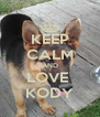 KEEP CALM AND LOVE  KODY - Personalised Poster A4 size