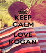 KEEP CALM AND  LOVE KOGAN - Personalised Poster A4 size