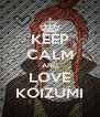 KEEP CALM AND LOVE KOIZUMI - Personalised Poster A4 size