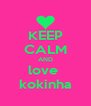 KEEP CALM AND love  kokinha - Personalised Poster A4 size