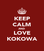 KEEP CALM AND LOVE KOKOWA - Personalised Poster A4 size