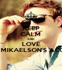 KEEP CALM AND LOVE KOL MIKAELSON'S ACCENT - Personalised Poster A4 size