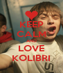 KEEP CALM AND LOVE KOLIBRI - Personalised Poster A4 size
