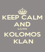 KEEP CALM AND LOVE KOLOMOS  KLAN - Personalised Poster A4 size