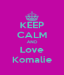KEEP CALM AND Love Komalie - Personalised Poster A4 size