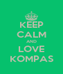 KEEP CALM AND LOVE KOMPAS - Personalised Poster A4 size