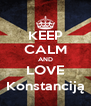 KEEP CALM AND LOVE Konstanciją - Personalised Poster A4 size