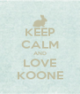 KEEP CALM AND LOVE KOONE - Personalised Poster A4 size