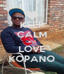 KEEP CALM and LOVE KOPANO - Personalised Poster A4 size