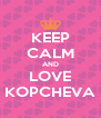 KEEP CALM AND LOVE KOPCHEVA - Personalised Poster A4 size
