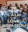 KEEP CALM AND LOVE  KOPI SEDU - Personalised Poster A4 size
