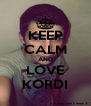 KEEP CALM AND LOVE KORDI - Personalised Poster A4 size