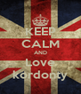 KEEP CALM AND Love kordonty - Personalised Poster A4 size