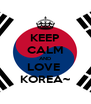 KEEP CALM AND LOVE  KOREA~ - Personalised Poster A4 size