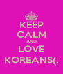 KEEP CALM AND LOVE KOREANS(: - Personalised Poster A4 size