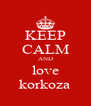 KEEP CALM AND love korkoza - Personalised Poster A4 size