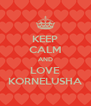 KEEP CALM AND LOVE KORNELUSHA - Personalised Poster A4 size
