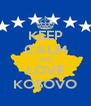 KEEP CALM AND LOVE KOSOVO - Personalised Poster A4 size