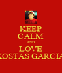KEEP CALM AND LOVE KOSTAS GARCIA - Personalised Poster A4 size
