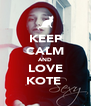 KEEP CALM AND LOVE KOTE  - Personalised Poster A4 size