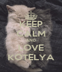 KEEP CALM AND LOVE KOTELYA - Personalised Poster A4 size
