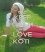 KEEP CALM AND LOVE KOTI  - Personalised Poster A4 size