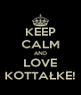 KEEP CALM AND LOVE KOTTAŁKE! - Personalised Poster A4 size