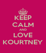 KEEP CALM AND LOVE KOURTNEY - Personalised Poster A4 size
