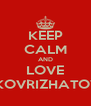 KEEP CALM AND LOVE  KOVRIZHATOV - Personalised Poster A4 size