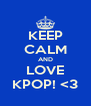 KEEP CALM AND LOVE KPOP! <3 - Personalised Poster A4 size