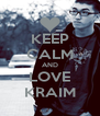 KEEP CALM AND LOVE KRAIM - Personalised Poster A4 size