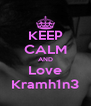 KEEP CALM AND Love Kramh1n3 - Personalised Poster A4 size
