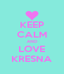 KEEP CALM AND LOVE KRESNA - Personalised Poster A4 size