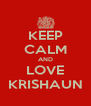 KEEP CALM AND LOVE KRISHAUN - Personalised Poster A4 size