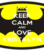 KEEP CALM AND LOVE KRISTALYN - Personalised Poster A4 size