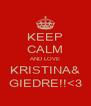 KEEP CALM AND LOVE KRISTINA& GIEDRE!!<3 - Personalised Poster A4 size