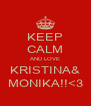 KEEP CALM AND LOVE KRISTINA& MONIKA!!<3 - Personalised Poster A4 size