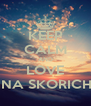 KEEP CALM AND LOVE KRISTINA SKORICHENKO - Personalised Poster A4 size