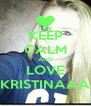 KEEP CALM AND LOVE KRISTINAAA - Personalised Poster A4 size