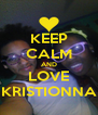 KEEP CALM AND LOVE KRISTIONNA - Personalised Poster A4 size