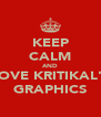 KEEP CALM AND LOVE KRITIKAL'S GRAPHICS - Personalised Poster A4 size
