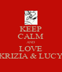 KEEP CALM AND LOVE KRIZIA & LUCY - Personalised Poster A4 size
