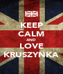 KEEP CALM AND LOVE KRUSZYNKA - Personalised Poster A4 size