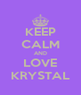 KEEP CALM AND LOVE KRYSTAL - Personalised Poster A4 size