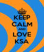 KEEP CALM AND LOVE KSA - Personalised Poster A4 size