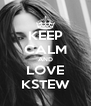KEEP CALM AND LOVE KSTEW - Personalised Poster A4 size