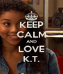 KEEP CALM AND LOVE K.T. - Personalised Poster A4 size