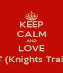 KEEP CALM AND LOVE KT (Knights Train) - Personalised Poster A4 size