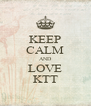 KEEP CALM AND LOVE KTT - Personalised Poster A4 size